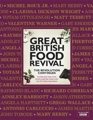 Great British Food Revival: The Revolution Continues: II: 16 Celebrated Chefs Create Mouth-Watering Recipes with the UK's Finest Ingredients (Hardback)