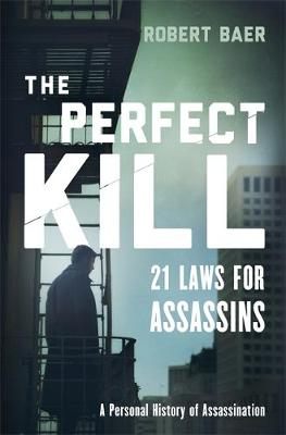 The Perfect Kill: 21 Laws for Assassins (Hardback)