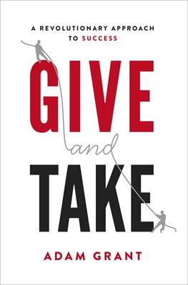 Give and Take: A Revolutionary Approach to Success (Hardback)