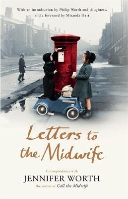 Letters to the Midwife: Correspondence with Jennifer Worth, the Author of Call the Midwife (Hardback)
