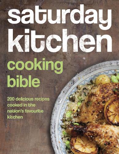 Saturday Kitchen Cooking Bible: 200 Delicious Recipes Cooked in the Nation's Favourite Kitchen (Hardback)