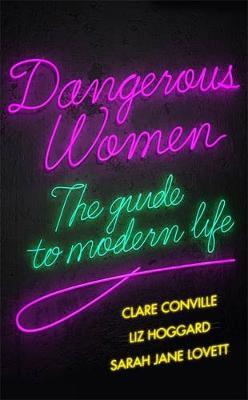 Dangerous Women: The Guide to Modern Life (Hardback)