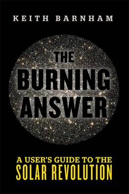 The Burning Answer: A User's Guide to the Solar Revolution (Hardback)