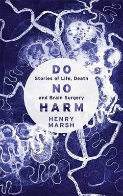 Do No Harm: Stories of Life, Death and Brain Surgery (Hardback)