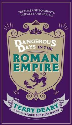 Dangerous Days in the Roman Empire: Terrors and Torments, Diseases and Deaths - Dangerous Days (Hardback)