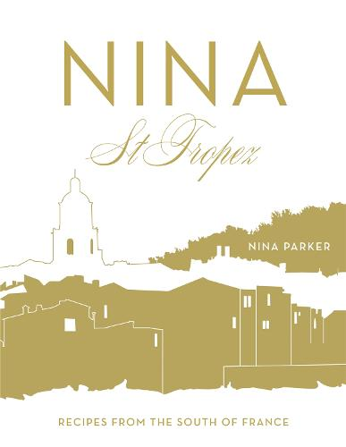 Nina St Tropez: Recipes from the South of France (Hardback)