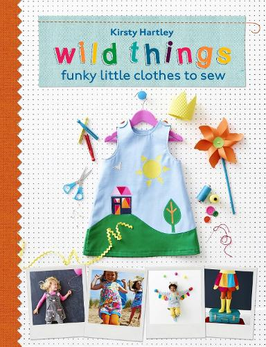 Wild Things: Funky Little Clothes To Sew (Hardback)