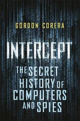 Intercept: The Secret History of Computers and Spies (Hardback)