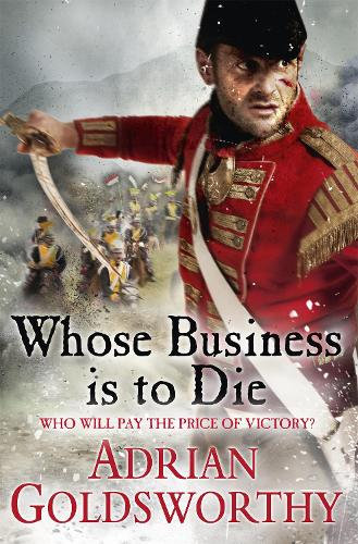 Whose Business is to Die - The Napoleonic Wars (Hardback)