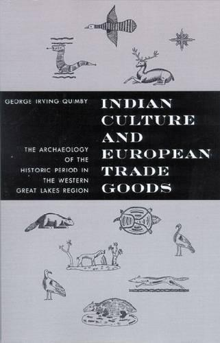 Indian Culture and European Trade Goods: Archaeology of the Historic Period in the Western Great Lakes Region (Paperback)