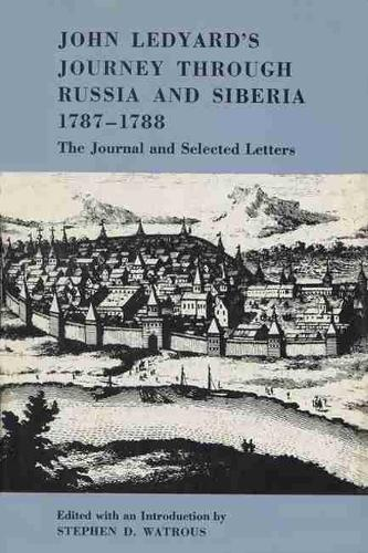 John Ledyard's Journey through Russia and Siberia, 1787-1788: The Journal and Selected Letters (Paperback)