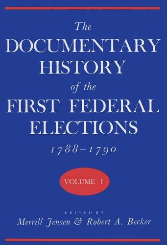 The Documentary History of the First Federal Elections, 1788-90 v. 1 (Hardback)