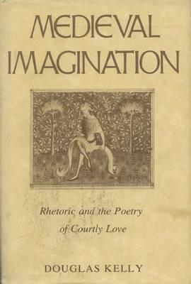 Mediaeval Imagination: Rhetoric and the Poetry of Courtly Love (Hardback)