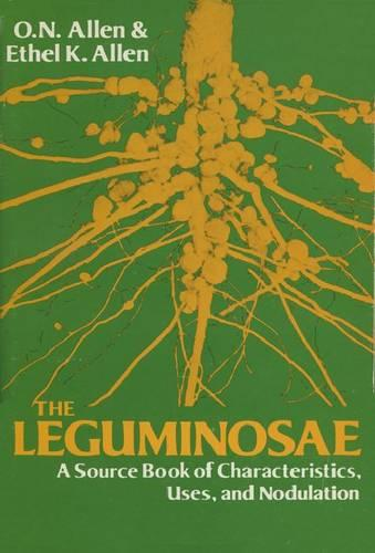 The Leguminosae, a Source Book of Characteristics, Uses, and Nodulation (Hardback)