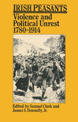 Irish Peasants: Violence and Political Unrest, 1780-1914 (Paperback)
