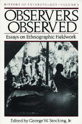 Observers Observed: Essays on Ethnographic Fieldwork - History of Anthropology (Paperback)