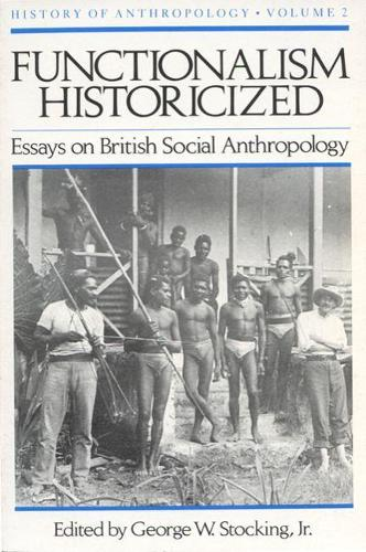 Functionalism Historicized Vol 2: Essays on British Social Anthropology (Paperback)