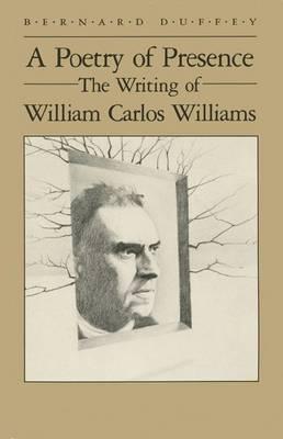 Poetry of Presence: Writing of William Carlos Williams (Hardback)