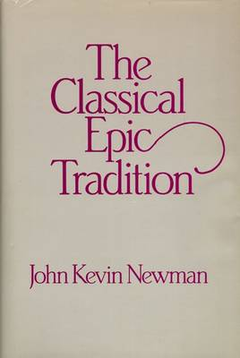 The Classical Epic Tradition - Wisconsin Studies in Classics (Hardback)