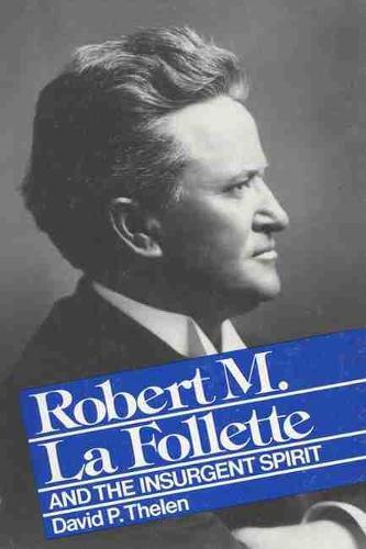 Robert M.La Follette and the Insurgent Spirit (Paperback)
