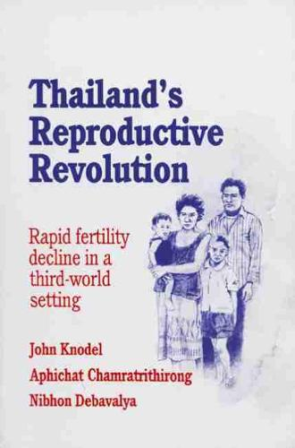 Thailand's Reproductive Revolution: Rapid Fertility Decline in a Third World Setting (Paperback)