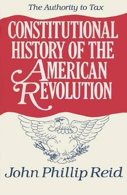 Constitutional History of the American Revolution v. 2; Authority to Tax (Hardback)