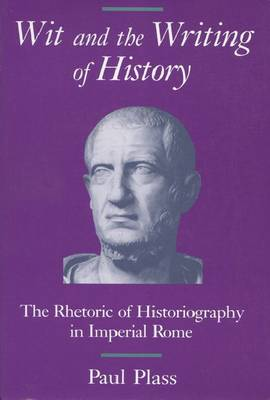 Wit and the Writing of History: Rhetoric of Historiography in Imperial Rome (Paperback)