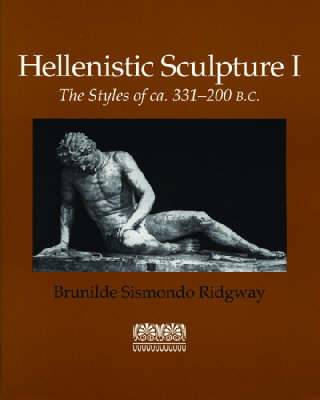 Hellenistic Sculpture v. 1; Styles of ca. 331-200 B.C. - Wisconsin Studies in Classics (Paperback)