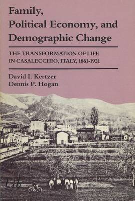 Family, Political Economy and Demographic Change: Transformation of Life in Casalecchio, Italy, 1861-1921 (Paperback)