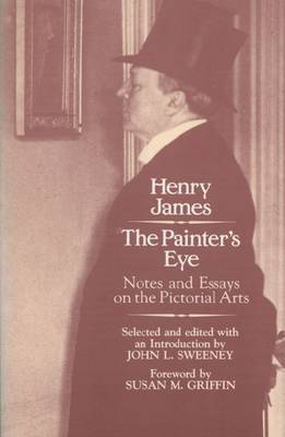 The Painter's Eye: Notes and Essays on the Pictorial Arts (Hardback)