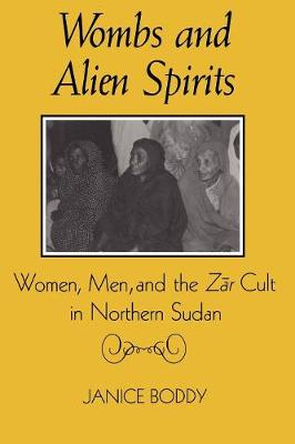 Wombs and Alien Spirits: Women, Men and the Zar Cult in Northern Spain - New directions in anthropological writing (Paperback)