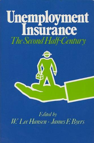 Unemployment Insurance: The Second Half-century - La Follette public policy series (Paperback)
