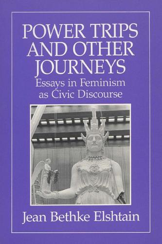 Power Trips and Other Journeys: Essays in Feminism as Civic Discourse (Paperback)