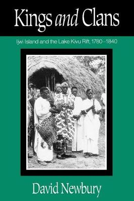 Kings and Clans: Ijwi Island and the Lake Kivu Rift, 1780-1840 (Paperback)