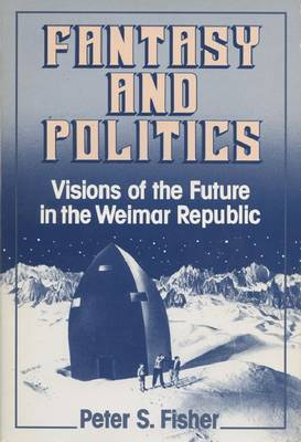 Fantasy and Politics: Visions of the Future in the Weimar Republic (Hardback)
