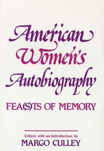 American Women's Autobiography: Fea(s)ts of Memory (Paperback)