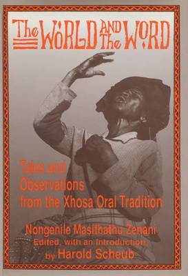 The World and the Word: Tales and Observations from the Xhosa Oral Tradition (Hardback)