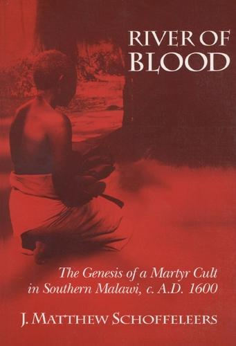 River of Blood: Genesis of a Martyr Cult in Southern Malawi Circa AD 1600 (Paperback)