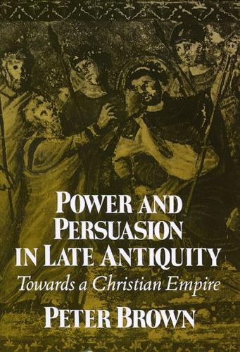 Power and Persuasion in Late Antiquity: Towards a Christian Empire (Paperback)