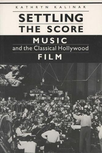 Settling the Score: Music and the Classical Hollywood Film - Wisconsin studies in film (Paperback)