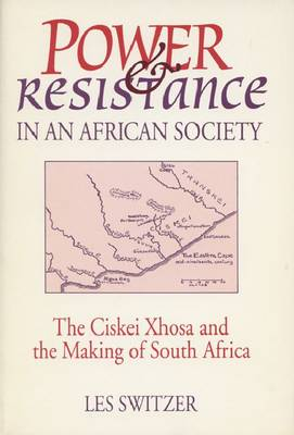 Power and Resistance in an African Society: Ciskei Xhosa and the Making of South Africa (Hardback)
