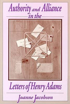 Authority and Alliance in the Letters of Henry Adams (Paperback)
