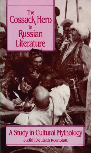 The Cossack Hero in Russian Literature: A Study in Cultural Mythology - Studies of the Harriman Institute (Paperback)