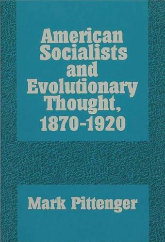 American Socialists and Evolutionary Thought, 1870-1920 (Hardback)
