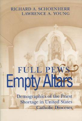 Full Pews and Empty Altars: Demographics of the Priest Shortage in United States Catholic Diocese - Social Demography (Paperback)