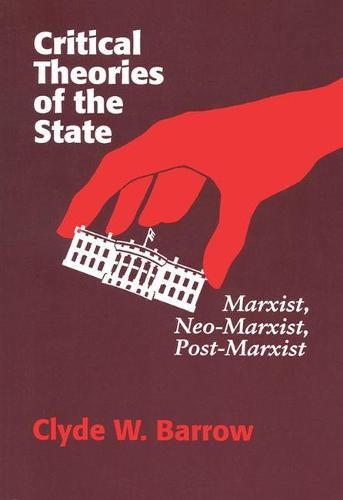 Critical Theories of the State: Marxist, Neo-Marxist, Post-Marxist (Paperback)