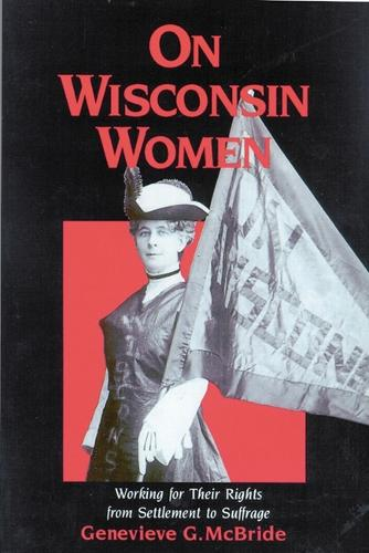 On Wisconsin Women: Working for Their Rights from Settlement to Suffrage (Paperback)