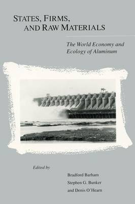 States, Firms and Raw Materials: World Economy and Ecology of Aluminium (Hardback)