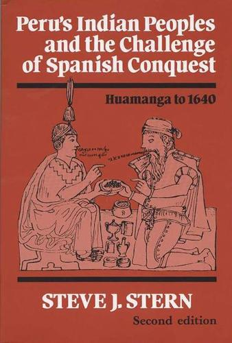 Peru's Indian Peoples and the Challenge of Spanish Conquest: Huamanga to 1640 (Paperback)