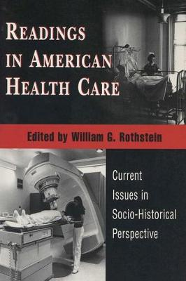Readings in American Health Care: Current Issues in Socio-historical Perspective (Paperback)